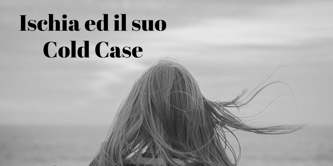 Ischia e il suo Cold Case